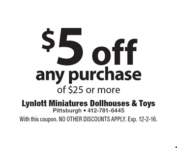 $5 off any purchase of $25 or more. With this coupon. NO OTHER DISCOUNTS APPLY. Exp. 12-2-16.