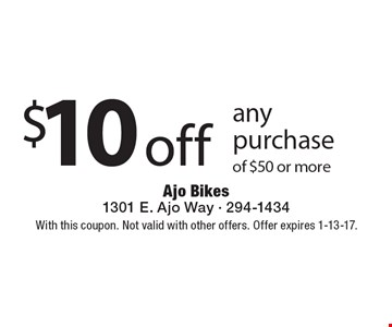 $10 off any purchase of $50 or more. With this coupon. Not valid with other offers. Offer expires 1-13-17.