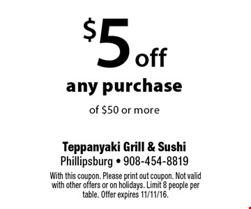 $5 off any purchase of $50 or more. With this coupon. Please print out coupon. Not valid with other offers or on holidays. Limit 8 people per table. Offer expires 11/11/16.