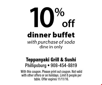 10% off dinner buffet with purchase of sodadine in only. With this coupon. Please print out coupon. Not valid with other offers or on holidays. Limit 8 people per table. Offer expires 11/11/16.