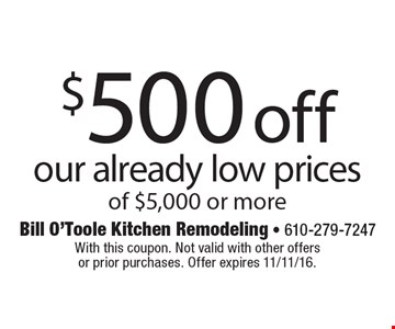 $500 off our already low prices of $5,000 or more. With this coupon. Not valid with other offersor prior purchases. Offer expires 11/11/16.