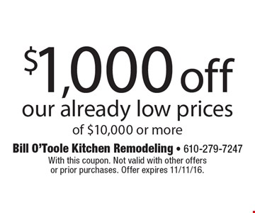 $1,000 off our already low prices of $10,000 or more. With this coupon. Not valid with other offersor prior purchases. Offer expires 11/11/16.