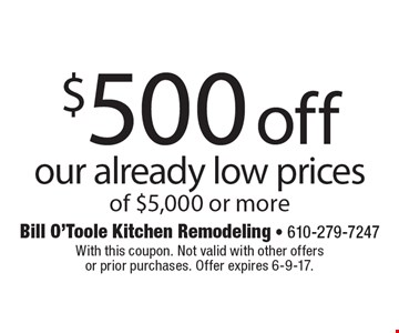 $500 off our already low prices of $5,000 or more. With this coupon. Not valid with other offers or prior purchases. Offer expires 6-9-17.
