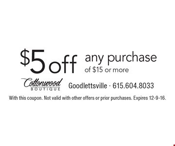 $5off any purchase of $15 or more. With this coupon. Not valid with other offers or prior purchases. Expires 12-9-16.