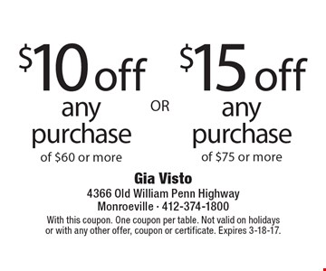 $15 off any purchase of $75 or more OR $10 off any purchase of $60 or more. With this coupon. One coupon per table. Not valid on holidays or with any other offer, coupon or certificate. Expires 3-18-17.