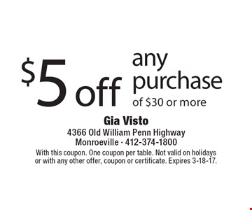 $5 off any purchase of $30 or more. With this coupon. One coupon per table. Not valid on holidays or with any other offer, coupon or certificate. Expires 3-18-17.