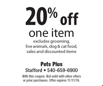 20% off one item excludes grooming, live animals, dog & cat food, sales and discounted items. With this coupon. Not valid with other offers or prior purchases. Offer expires 11/11/16.