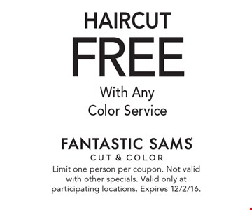 Free haircut with any color service. Limit one person per coupon. Not valid with other specials. Valid only at participating locations. Expires 12/2/16.