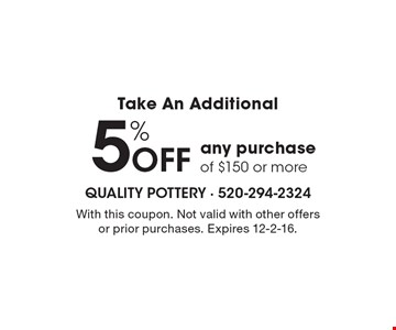 Take An Additional 5% off any purchase of $150 or more. With this coupon. Not valid with other offers or prior purchases. Expires 12-2-16.