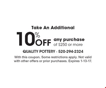 Take An Additional 10% OFF any purchase of $250 or more. With this coupon. Some restrictions apply. Not valid with other offers or prior purchases. Expires 1-13-17.