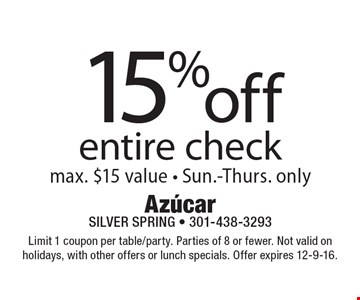 15% off entire check, max. $15 value - Sun.-Thurs. only. Limit 1 coupon per table/party. Parties of 8 or fewer. Not valid on holidays, with other offers or lunch specials. Offer expires 12-9-16.