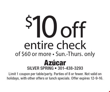 $10 off entire check of $60 or more - Sun.-Thurs. only. Limit 1 coupon per table/party. Parties of 8 or fewer. Not valid on holidays, with other offers or lunch specials. Offer expires 12-9-16.