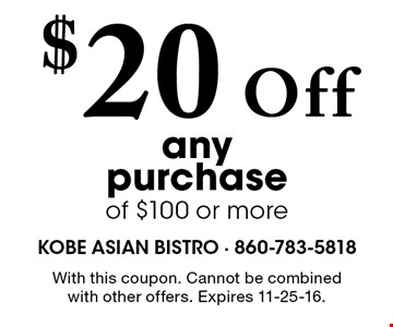 $20 Off any purchase of $100 or more. With this coupon. Cannot be combined with other offers. Expires 11-25-16.