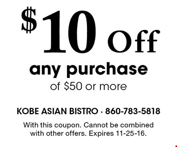 $10 Off any purchase of $50 or more. With this coupon. Cannot be combined with other offers. Expires 11-25-16.