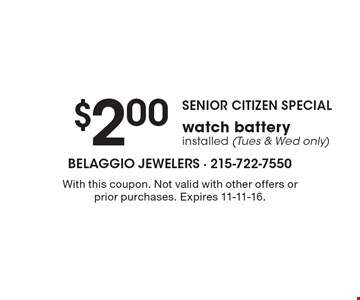 SENIOR CITIZEN SPECIAL $2.00 watch battery installed (Tues & Wed only). With this coupon. Not valid with other offers or prior purchases. Expires 11-11-16.