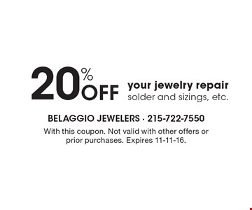 20% Off your jewelry repair solder and sizings, etc.. With this coupon. Not valid with other offers or prior purchases. Expires 11-11-16.