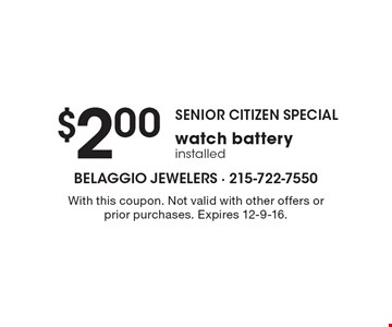 SENIOR CITIZEN SPECIAL $2.00 watch battery installed. With this coupon. Not valid with other offers or prior purchases. Expires 12-9-16.