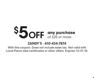 $5 OFF any purchase of $25 or more. With this coupon. Does not include sales tax. Not valid with Local Flavor deal certificates or other offers. Expires 12-31-16.