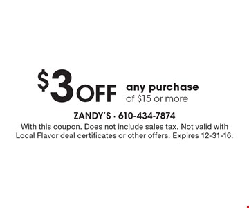 $3 OFF any purchase of $15 or more. With this coupon. Does not include sales tax. Not valid with Local Flavor deal certificates or other offers. Expires 12-31-16.