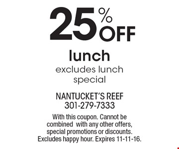 25% Off lunch excludes lunch special. With this coupon. Cannot be combined with any other offers, special promotions or discounts. Excludes happy hour. Expires 11-11-16.