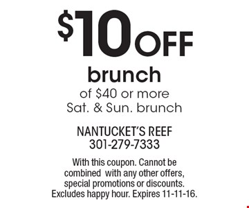 $10 Off brunch of $40 or more Sat. & Sun. brunch. With this coupon. Cannot be combined with any other offers, special promotions or discounts. Excludes happy hour. Expires 11-11-16.