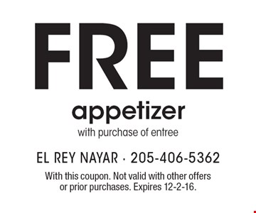 Free appetizer with purchase of entree. With this coupon. Not valid with other offers or prior purchases. Expires 12-2-16.