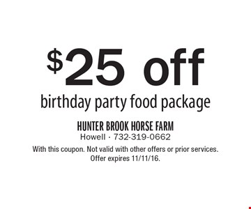 $25 off birthday party food package. With this coupon. Not valid with other offers or prior services. Offer expires 11/11/16.