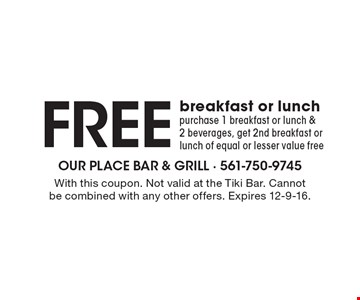 Free breakfast or lunch. Purchase 1 breakfast or lunch & 2 beverages, get 2nd breakfast or lunch of equal or lesser value free. With this coupon. Not valid at the Tiki Bar. Cannot be combined with any other offers. Expires 12-9-16.