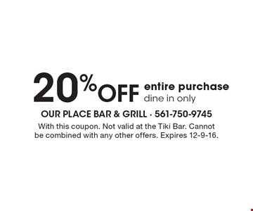 20% off entire purchase, dine in only. With this coupon. Not valid at the Tiki Bar. Cannot be combined with any other offers. Expires 12-9-16.