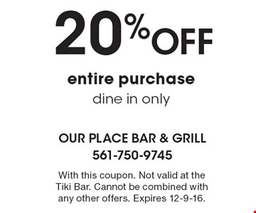 20% Off entire purchase dine in only. With this coupon. Not valid at the Tiki Bar. Cannot be combined with any other offers. Expires 12-9-16.