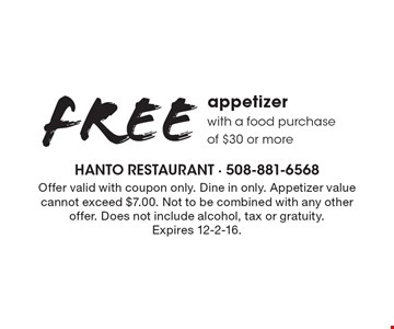 Free appetizer with a food purchase of $30 or more. Offer valid with coupon only. Dine in only. Appetizer value cannot exceed $7.00. Not to be combined with any other offer. Does not include alcohol, tax or gratuity. Expires 12-2-16.