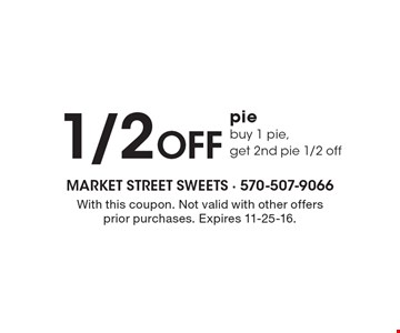 1/2 OFF piebuy 1 pie,get 2nd pie 1/2 off. With this coupon. Not valid with other offers prior purchases. Expires 11-25-16.