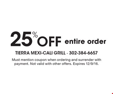 25% off entire order. Must mention coupon when ordering and surrender with payment. Not valid with other offers. Expires 12/9/16.