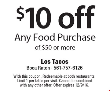 $10 off Any Food Purchase of $50 or more. With this coupon. Redeemable at both restaurants. Limit 1 per table per visit. Cannot be combined with any other offer. Offer expires 12/9/16.