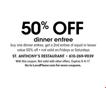 50% off dinner entree. Buy one dinner entree, get a 2nd entree of equal or lesser value 50% off - not valid on Fridays or Saturdays. With this coupon. Not valid with other offers. Expires 9-8-17. Go to LocalFlavor.com for more coupons.