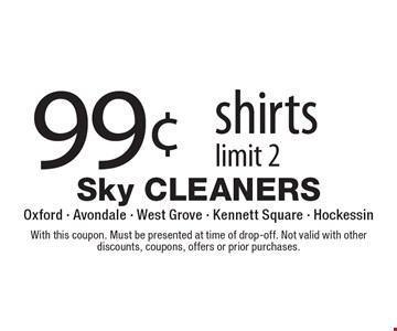 99¢ shirts, limit 2. With this coupon. Must be presented at time of drop-off. Not valid with other discounts, coupons, offers or prior purchases.