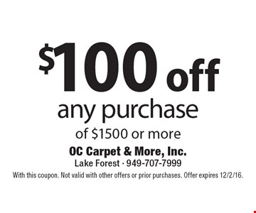 $100 off any purchase of $1500 or more. With this coupon. Not valid with other offers or prior purchases. Offer expires 12/2/16.