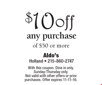$10off any purchase of $50 or more. With this coupon. Dine in only. Sunday-Thursday only.  Not valid with other offers or prior purchases. Offer expires 11-11-16.