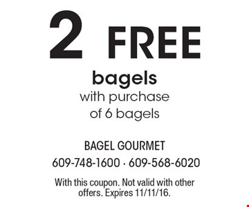 2 free bagels with purchase of 6 bagels. With this coupon. Not valid with other offers. Expires 11/11/16.