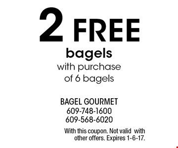2 free bagels with purchase of 6 bagels. With this coupon. Not valid with other offers. Expires 1-6-17.