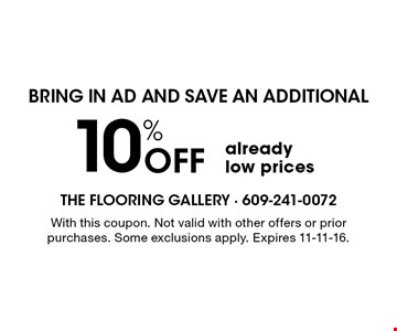 Bring In Ad And Save An Additional 10% Off already low prices. With this coupon. Not valid with other offers or prior purchases. Some exclusions apply. Expires 11-11-16.