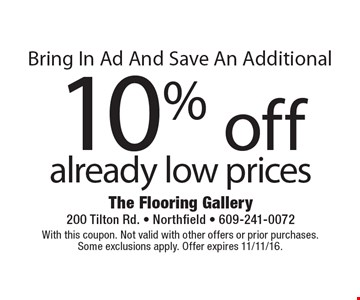 Bring In Ad And Save An Additional 10% off already low prices. With this coupon. Not valid with other offers or prior purchases. Some exclusions apply. Offer expires 11/11/16.