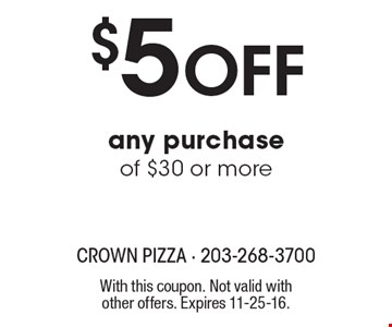 $5 Off any purchase of $30 or more. With this coupon. Not valid with other offers. Expires 11-25-16.