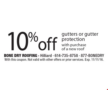 10% off gutters or gutter protection with purchase of a new roof. With this coupon. Not valid with other offers or prior services. Exp. 11/11/16.