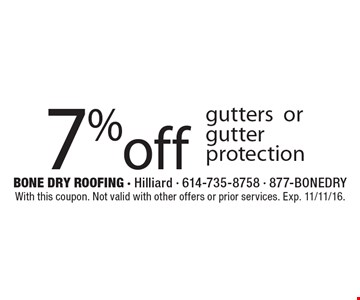 7% off gutters or gutter protection. With this coupon. Not valid with other offers or prior services. Exp. 11/11/16.