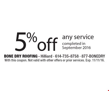 5% off any service completed in September 2016. With this coupon. Not valid with other offers or prior services. Exp. 11/11/16.