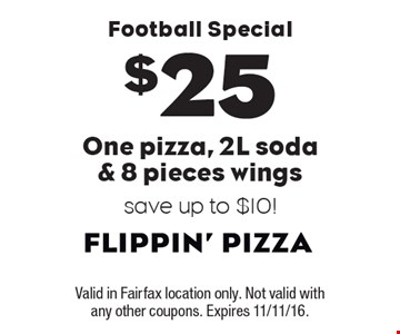 Football Special! $25 One pizza, 2L soda & 8 pieces wings. Save up to $10! Valid in Fairfax location only. Not valid with any other coupons. Expires 11/11/16.