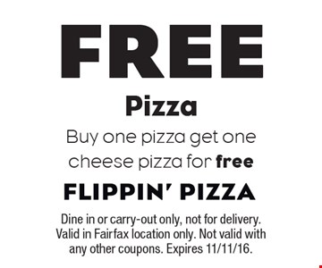 Free Pizza. Buy one pizza get one cheese pizza for free. Dine in or carry-out only, not for delivery. Valid in Fairfax location only. Not valid with any other coupons. Expires 11/11/16.