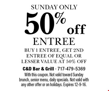 SUNDAY ONLY 50% off entree buy 1 entree, get 2nd entree of equal or lesser value at 50% off. With this coupon. Not valid toward Sunday brunch, senior menu, daily specials. Not valid with any other offer or on holidays. Expires 12-9-16.