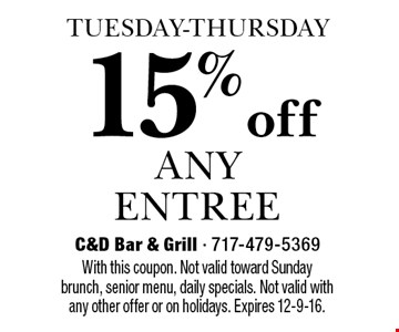 TUESDAY-THURSDAY 15% off any entree. With this coupon. Not valid toward Sunday brunch, senior menu, daily specials. Not valid with any other offer or on holidays. Expires 12-9-16.